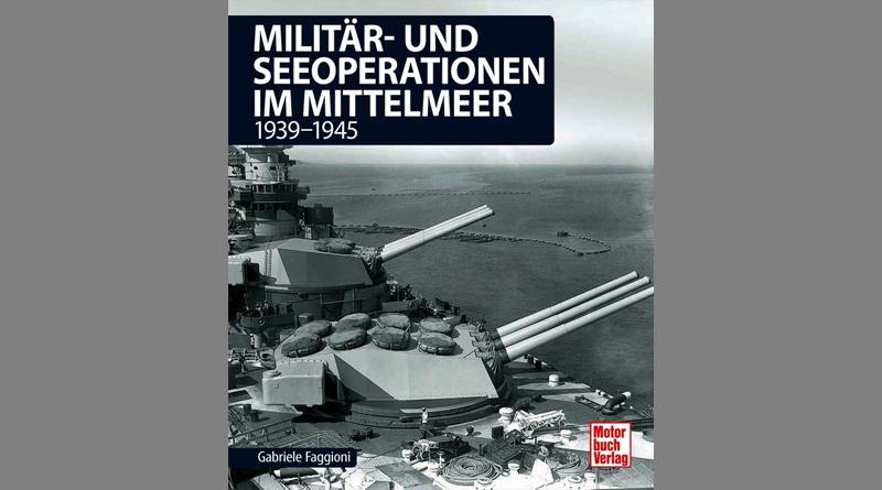 Militär- und Seeoperationen im Mittelmeer: 1939-1945 – von Gabriele Faggioni