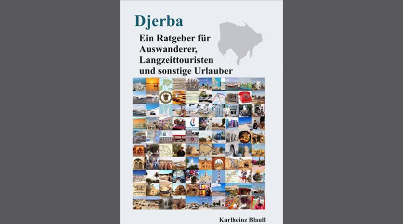 Djerba – Ein Ratgeber für Auswanderer, Langzeittouristen und sonstige Urlauber von Karlheinz Blaull