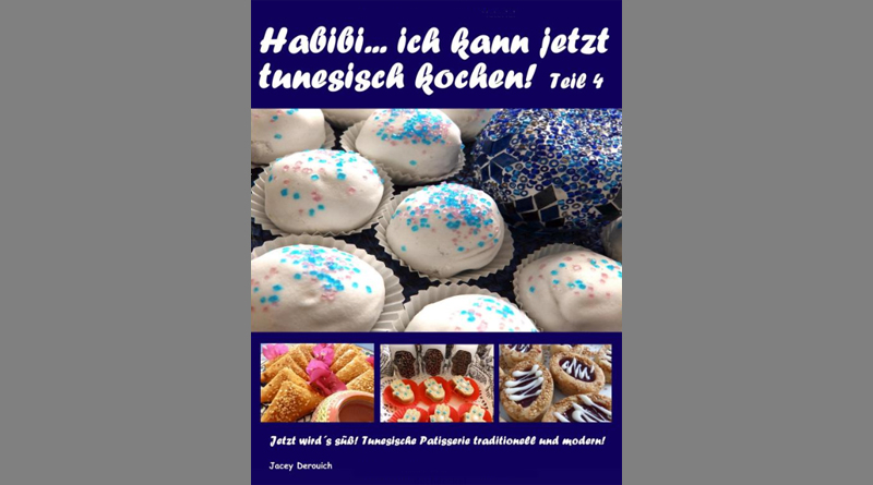 Habibi ... ich kann jetzt tunesisch kochen! Teil 4: Jetzt wird´s süß! Tunesische Patisserie traditionell und modern! - Von Jacey Derouich