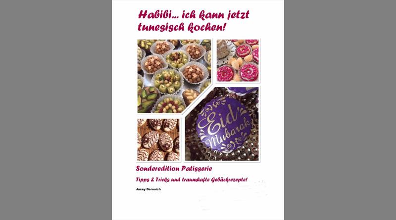 Habibi… ich kann jetzt tunesisch kochen! Sonderedition Patisserie - Von Jacey Derouich