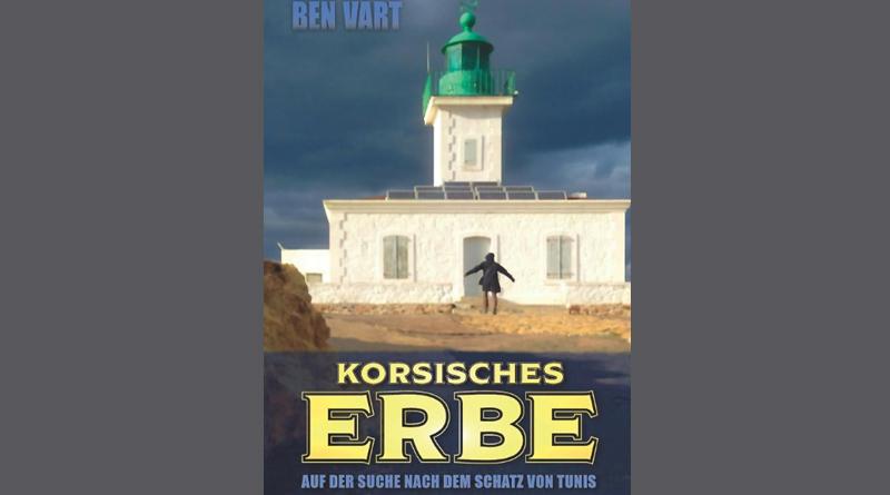 Korsisches Erbe – Auf der Suche nach dem Schatz von Tunis – Roman von Ben Vart