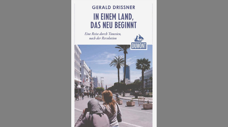 In einem Land, das neu beginnt: Eine Reise durch Tunesien, nach der Revolution - von Gerald Drißner