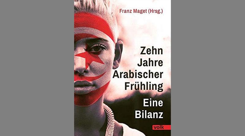 Zehn Jahre Arabischer Frühling: Eine Bilanz – von Franz Maget